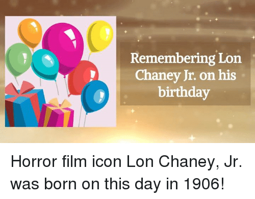 Memes, 🤖, and Horror Film: Remembering Lon  Chaney Jr. on his  birthday Horror film icon Lon Chaney, Jr. was born on this day in 1906!