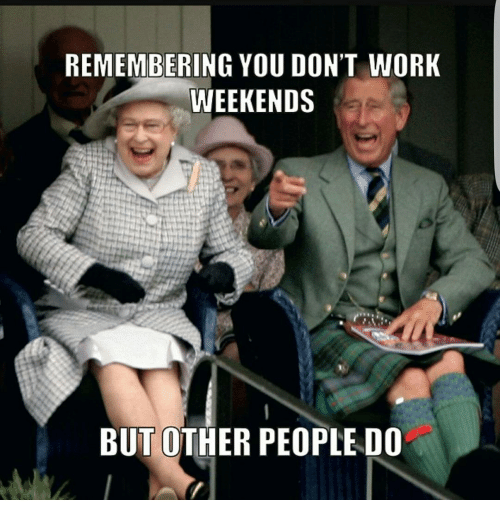 25+ Best Memes About Work Weekend | Work Weekend Memes