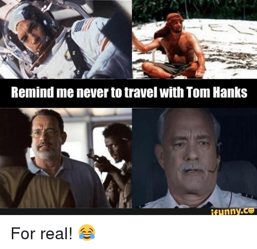 remind me never to travel with tom hanks ifunny cg for 3707853 remind me never to travel with tom hanks ifunnycg for real
