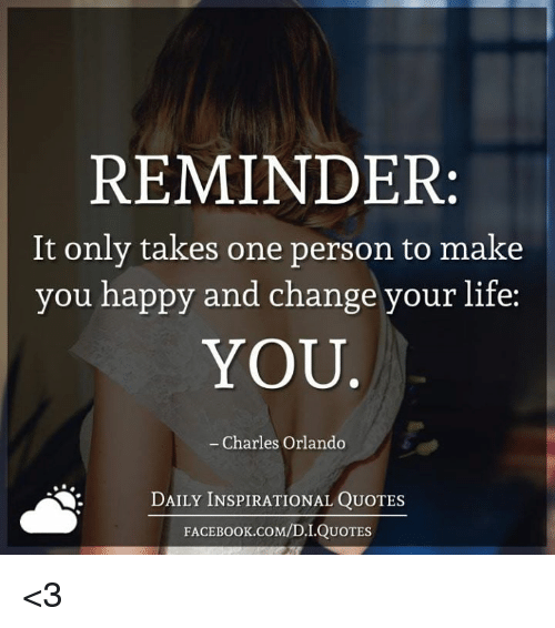 Reminder It Only Takes One Person To Make You Happy And Change Your