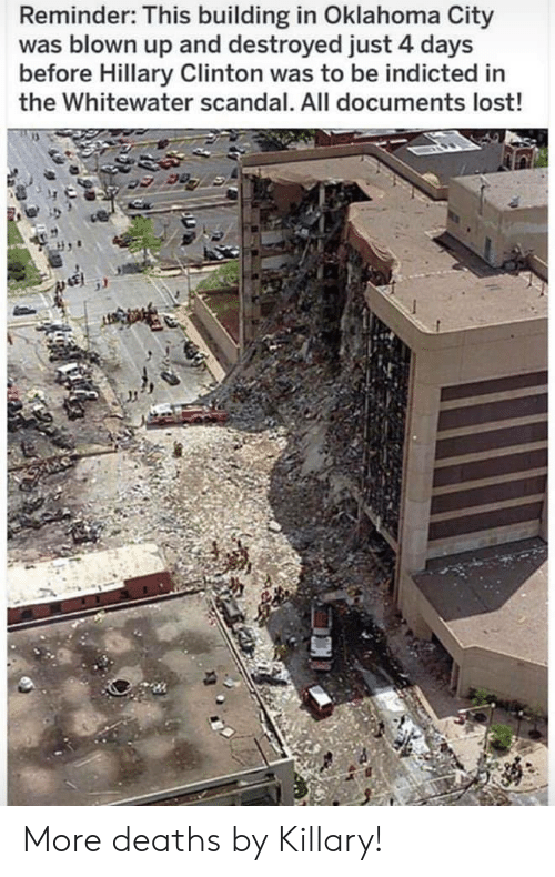 Hillary Clinton, Lost, and Oklahoma: Reminder: This building in Oklahoma City  was blown up and destroyed just 4 days  before Hillary Clinton was to be indicted in  the Whitewater scandal. All documents lost! More deaths by Killary!