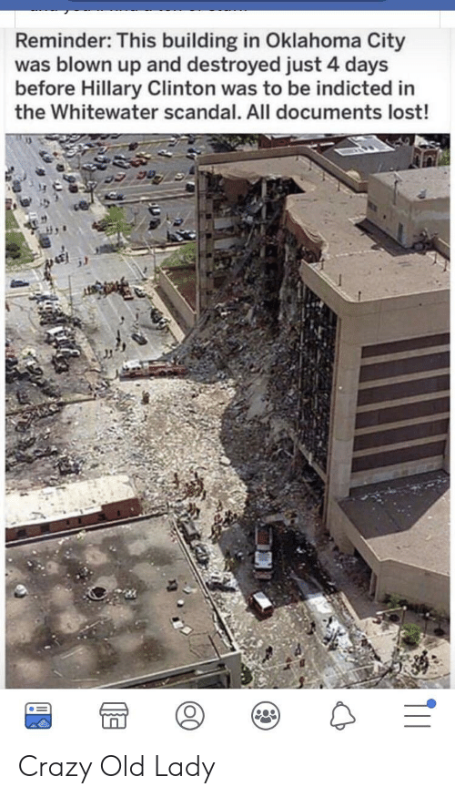Crazy, Hillary Clinton, and Lost: Reminder: This building in Oklahoma City  was blown up and destroyed just 4 days  before Hillary Clinton was to be indicted in  the Whitewater scandal. All documents lost! Crazy Old Lady