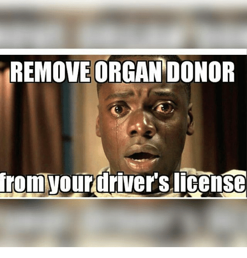remove organ donor irom your drivers license | meme on me