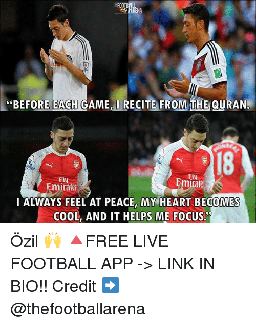 """Football, Memes, and Cool: RENA  """"BEFORE EACH GAME, I RECITE FROM THE QURAN.  18  Fly  mirate  I ALWAYS FEEL AT PEACE, MY HEART BECOMES  COOL, AND IT HELPS ME FOCUS. Özil 🙌 🔺FREE LIVE FOOTBALL APP -> LINK IN BIO!! Credit ➡️ @thefootballarena"""