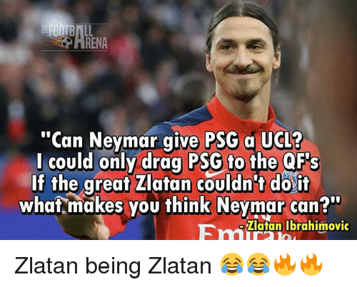 """Memes, Neymar, and 🤖: RENA  """"Can Neymar give PSG a UCL?  l could only drag PSG to the QF's  If the great Zlatan couldn't do it  whaf makes you think Neymar can?""""  Zlafan Ibrahimovic Zlatan being Zlatan 😂😂🔥🔥"""