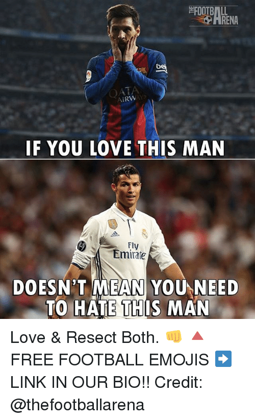 "Football, Love, and Memes: RENA  IF YOU LOVE THIS MAN  Fly  Emirate  DOESN""T MEAN YOU NEED  TO HATE THIS MAN Love & Resect Both. 👊 🔺FREE FOOTBALL EMOJIS ➡️ LINK IN OUR BIO!! Credit: @thefootballarena"