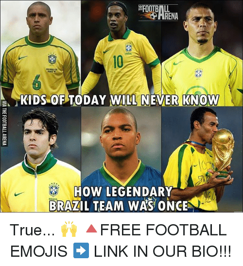 Memes, Brazil, and 🤖: RENA  KIDS OF TODAY WILL NEVER KNOW  RRAS  BRAZIL TEAM WAS ONCE True... 🙌 🔺FREE FOOTBALL EMOJIS ➡️ LINK IN OUR BIO!!!