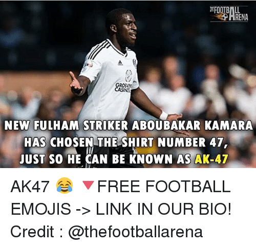 Football, Memes, and Emojis: RENA  NEW FULHAM STRIKER ABOUBAKAR KAMARA  HAS CHOSEN THE SHIRT NUMBER 47  JUST SO HE CAN BE KNOWN AS AK-47 AK47 😂 🔻FREE FOOTBALL EMOJIS -> LINK IN OUR BIO! Credit : @thefootballarena