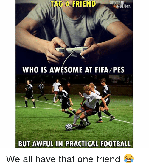 Fifa, Football, and Memes: RENA  WHO IS AWESOME AT FIFA/PES  BUT AWFUL IN PRACTICAL FOOTBALL We all have that one friend!😂