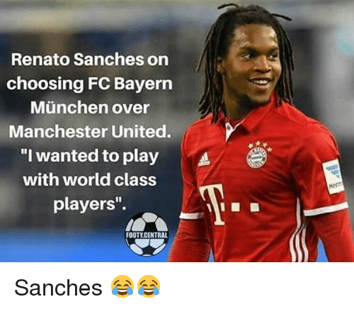 """Memes, Manchester United, and United: Renato Sanches on  choosing FC Bayern  Munchen over  Manchester United.  """"I wanted to play A  with world class  players'.  FOOTY CENTRAL  Herr Sanches 😂😂"""