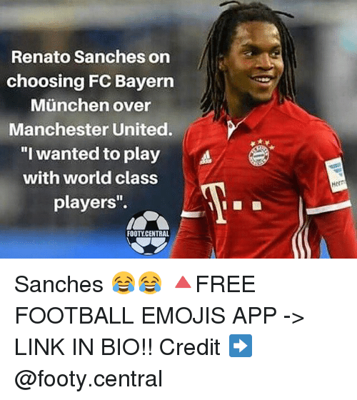 """Football, Memes, and Manchester United: Renato Sanches on  choosing FC Bayern  Munchen over  Manchester United.  """"I wanted to play  A  with world class  players''.  FOOTY CENTRAL  Her Sanches 😂😂 🔺FREE FOOTBALL EMOJIS APP -> LINK IN BIO!! Credit ➡️ @footy.central"""