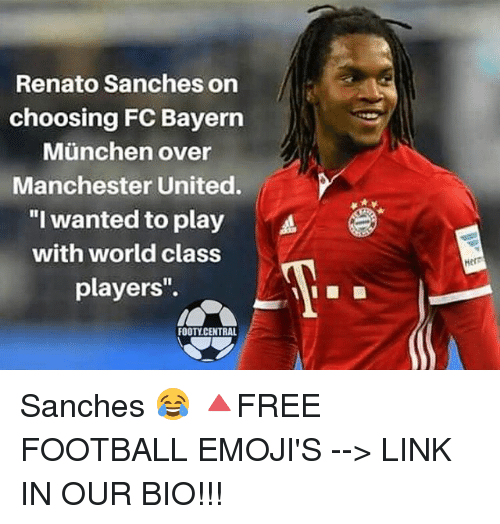 """Football, Memes, and Manchester United: Renato Sanches on  choosing FC Bayern  Munchen over  Manchester United.  """"I wanted to play A  with world class  players'.  FOOTY CENTRAL  Herr Sanches 😂 🔺FREE FOOTBALL EMOJI'S --> LINK IN OUR BIO!!!"""
