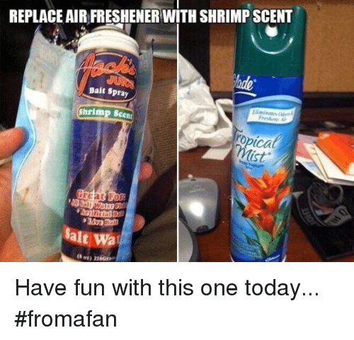 Memes, 🤖, and Fun: REPLACE AIR FRESHENERWITH SHRIMP SCENT  Bait Spray  Shrimp scen  mist  alt Wa  (set) near m Have fun with this one today... #fromafan