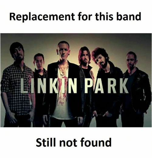 Linkin Park, Park, and Parking: Replacement for this band  LINKIN PARK  Still not found