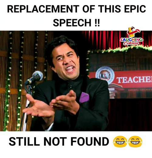 Indianpeoplefacebook, Epic, and Still: REPLACEMENT OF THIS EPIC  SPEECH!!  LAUGHING  TEACHE  STILL NOT FOUND