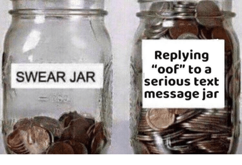 "Text, Text Message, and Serious: Replying  ""oof"" to a  serious text  message jar  SWEAR JAR"