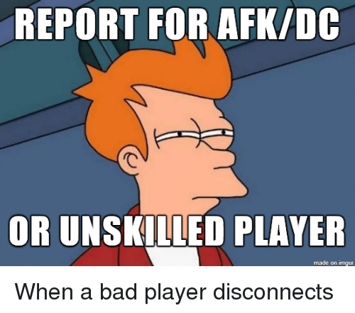 REPORT FOR AFKIDC OR UNSKILLED PLAYER Made on Ingur When a Bad