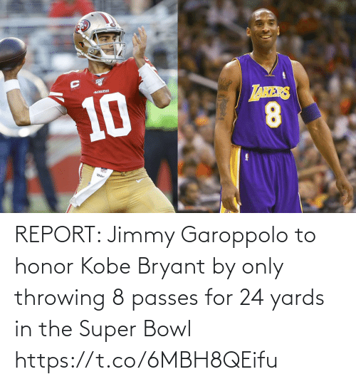Football, Kobe Bryant, and Nfl: REPORT: Jimmy Garoppolo to honor Kobe Bryant by only throwing 8 passes for 24 yards in the Super Bowl https://t.co/6MBH8QEifu