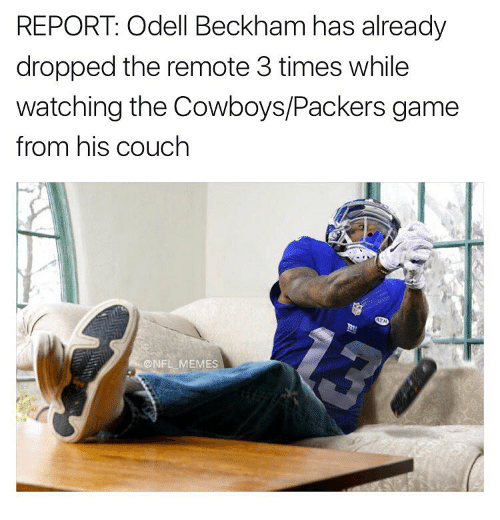 Memes, Couch, and Packers: REPORT Odell Beckham has already  dropped the remote 3 times while  watching the Cowboys/Packers game  from his couch  ONFL MEMES