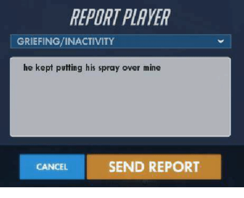 Video Games, Mine, and Player: REPORT PLAYER  GRIEFINGVINACTIVITY  he kept putting his spray over mine  SEND REPORT  CANCEL