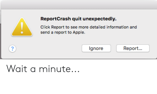 ReportCrash Quit Unexpectedly Click Report to See More