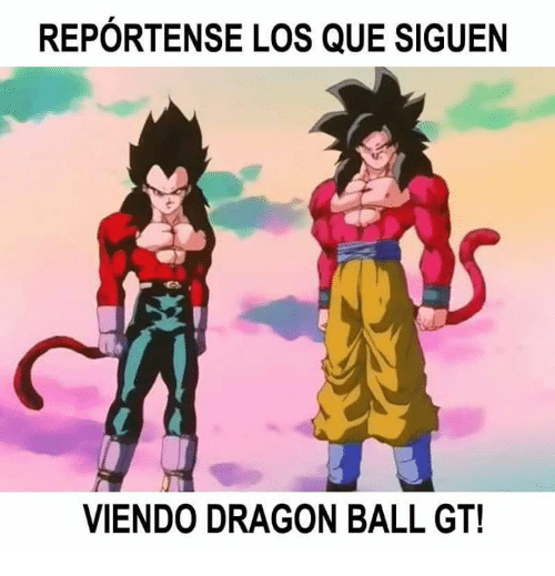 Reportense Los Que Siguen Viendo Dragon Ball Gt Meme On Meme