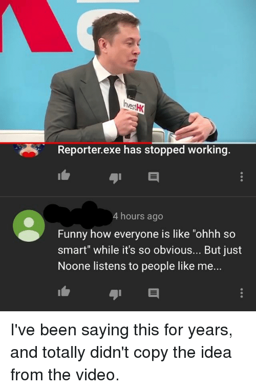 "Video, Iamverysmart, and Been: Reporter.exe has stopped working.  4 hours ago  Funnv how evervone is like ""ohhh so  smart"" while it's so obvious... But just  Noone listens to people like me..."