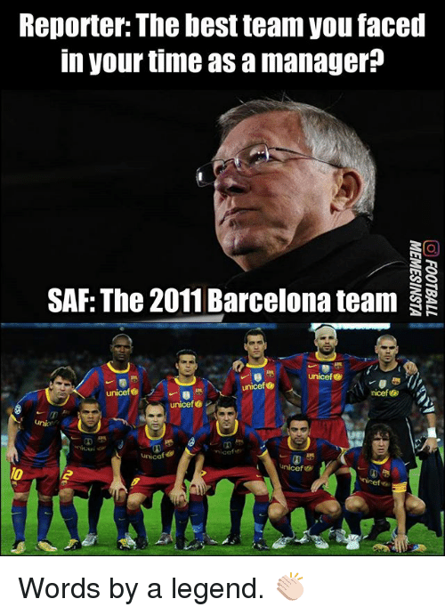 Barcelona, Memes, and Best: Reporter: The best team you faced  in your time as a manager?  SAF: The 2011 Barcelona team  unicef G  unicef  unicef  unicefヴ  lo Words by a legend. 👏🏻