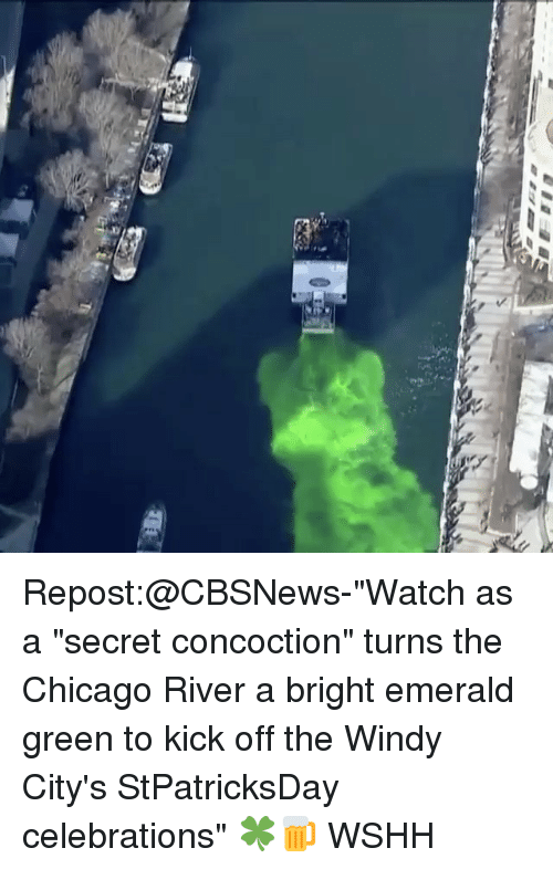 """Memes, 🤖, and Secret: Repost:@CBSNews-""""Watch as a """"secret concoction"""" turns the Chicago River a bright emerald green to kick off the Windy City's StPatricksDay celebrations"""" 🍀🍺 WSHH"""