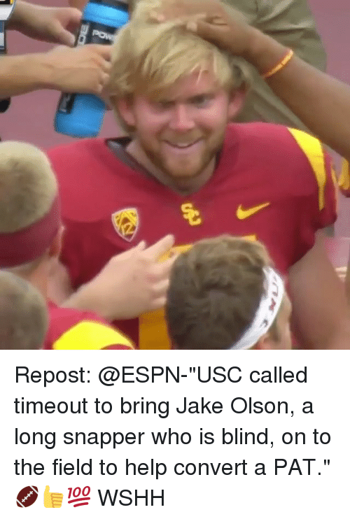 """Espn, Memes, and Wshh: Repost: @ESPN-""""USC called timeout to bring Jake Olson, a long snapper who is blind, on to the field to help convert a PAT."""" 🏈👍💯 WSHH"""