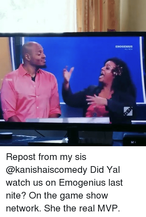 Memes, The Game, and Game: Repost from my sis @kanishaiscomedy Did Yal watch us on Emogenius last nite? On the game show network. She the real MVP.