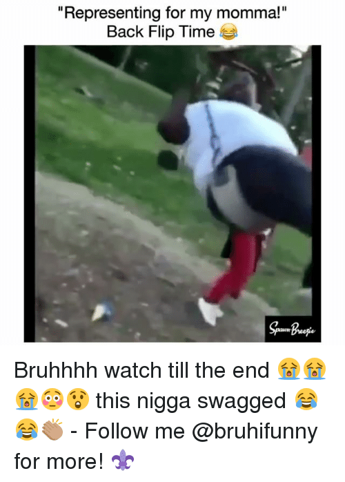 """Memes, Time, and Watch: """"Representing for my momma!""""  Back Flip Time Bruhhhh watch till the end 😭😭😭😳😲 this nigga swagged 😂😂👏🏽 - Follow me @bruhifunny for more! ⚜️"""