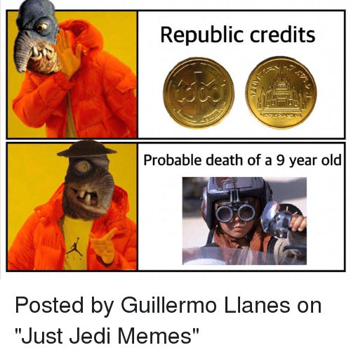 """Jedi, Memes, and Star Wars: Republic credits  Probable death of a 9 year old Posted by Guillermo Llanes on """"Just Jedi Memes"""""""