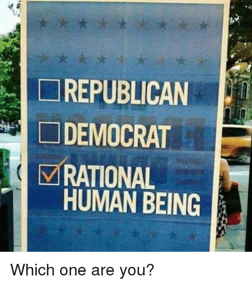 Memes, 🤖, and Rational: REPUBLICAN  DEMOCRAT  M RATIONAL  HUMAN BEING Which one are you?
