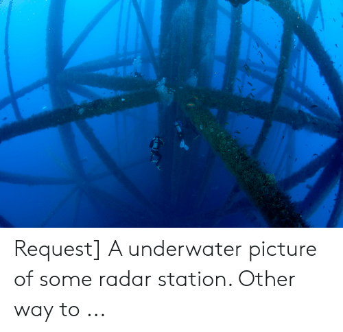 Request a Underwater Picture of Some Radar Station Other Way