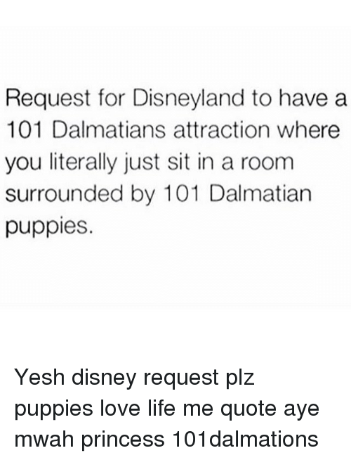 Request For Disneyland To Have A 101 Dalmatians Attraction Where You