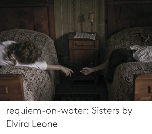 Tumblr, Blog, and Flickr: requiem-on-water:  Sistersby  Elvira Leone