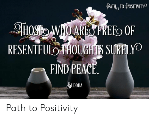 Memes, 🤖, and Find: RESENTFULOTHOUGHTS SURELyO  FIND PEAC  UDDHA Path to Positivity