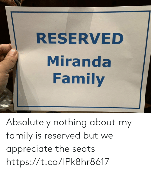 Family, Memes, and Appreciate: RESERVED  Miranda  Family Absolutely nothing about my family is reserved but we appreciate the seats https://t.co/lPk8hr8617