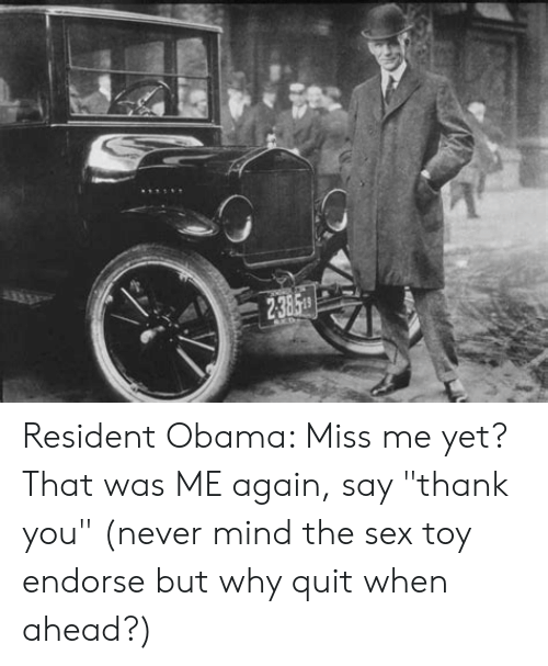 "Obama, Sex, and Thank You: Resident Obama: Miss me yet? That was ME again, say ""thank you"" (never mind the sex toy endorse but why quit when ahead?)"