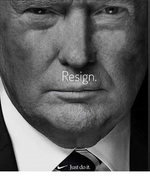 Just Do It, Do It, and Just: Resign  Just do it.