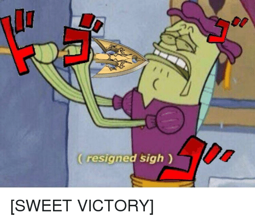 Sigh, Sweet, and Victory: resigned sigh)