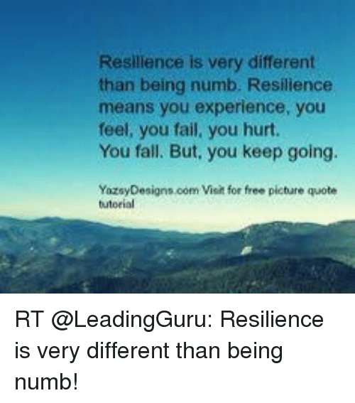 Resilience Quotes Funny: Resilience Is Very Different Than Being Numb Resilience