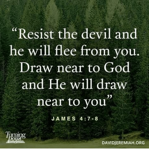 Resist The Devil And He Will Flee From You Draw Near To God And He