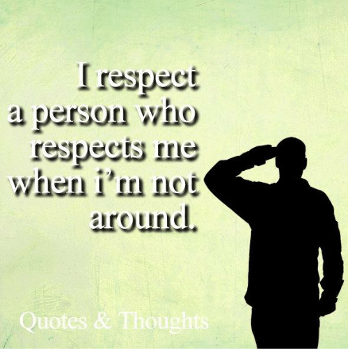 Respect A Person Who Respects Me When Im Not Around Quotes Thou