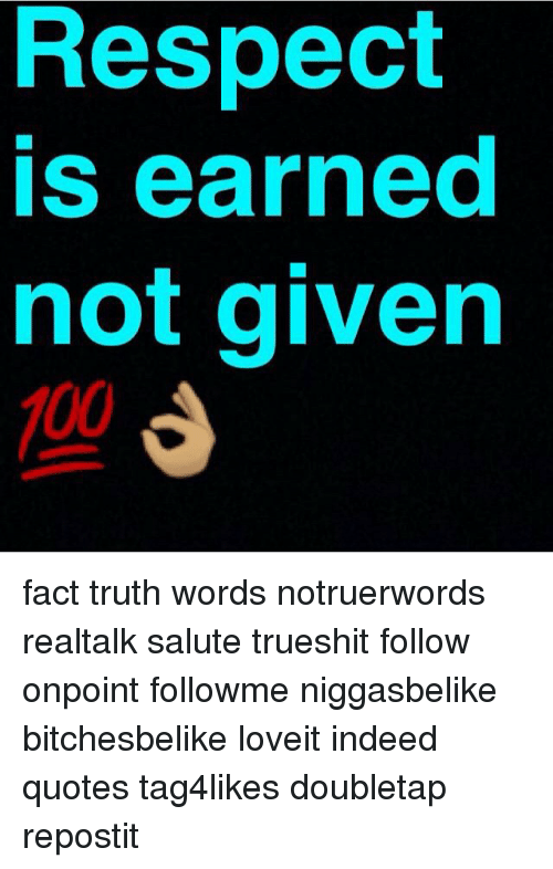 Respect Is Earned Not Given Fact Truth Words Notruerwords Realtalk