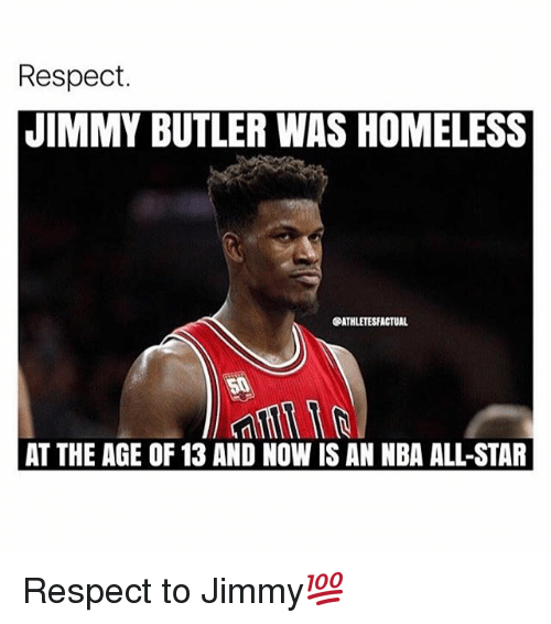 All Star, Homeless, and Jimmy Butler: Respect.  JIMMY BUTLER WAS HOMELESS  @ATHLETESFACTUAL  50  AT THE AGE OF 13 AND NOW IS AN NBA ALL-STAR Respect to Jimmy💯