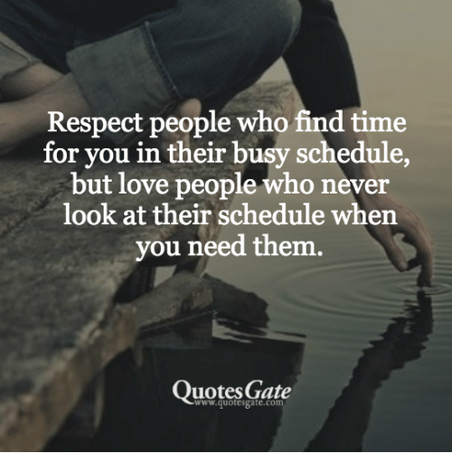 Respect People Who Find Time For You In Their Busy Schedule But Love