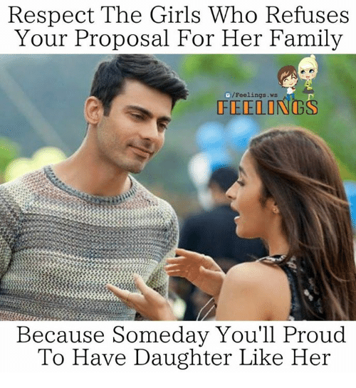 Family, Girls, and Memes: Respect The Girls Who Refuses  Your Proposal For Her Family  a Feelings ws  FEELONGS  Because Someday You'll  Proud  TO Have Daughter Like Her