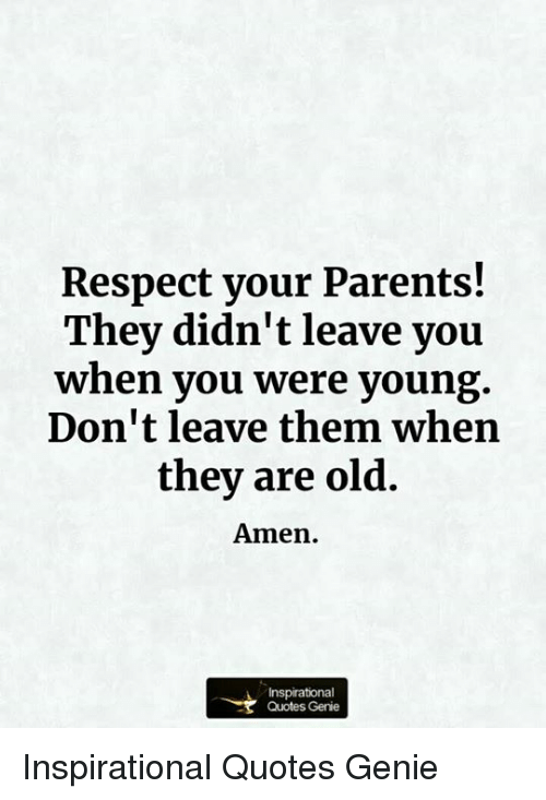 Respect Your Parents They Didnt Leave You When You Were Young Don